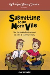 Submitting to Be More Vile: The Illustrated Adventures of John & Charles Wesley