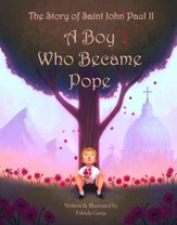 The Story of Saint John Paul II - Complete with Audio: A Boy Who Became Pope