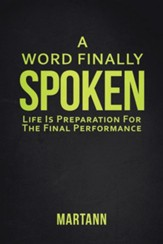 A Word Finally Spoken: Life Is Preparation for the Final Performance