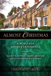 Almost Christmas: A Wesleyan Advent Experience, Youth Study Book