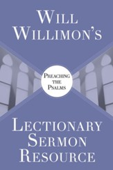 Will Willimon's Lectionary Sermon Resource: Preaching the Psalms