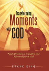 Transforming Moments with God: Ninety Devotions to Strengthen Your Relationship with God