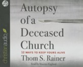 Autopsy of a Deceased Church: 12 Ways to Keep Yours Alive - unabridged audiobook on CD