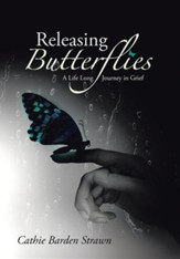 Releasing Butterflies: A Life Long Journey in Grief