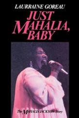 Just Mahalia, Baby: The Mahalia Jackson Story
