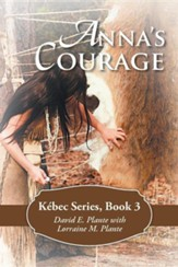 Anna's Courage: Kebec Series, Book 3