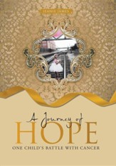 A Journey of Hope: One Child's Battle with Cancer
