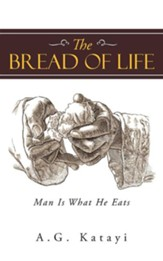 The Bread of Life: Man Is What He Eats