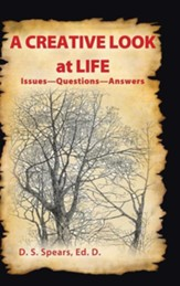 A Creative Look at Life: Issues-Questions-Answers