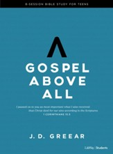 Gospel Above All--Teen Bible Study Guide