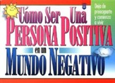Como Ser Una Persona Positiva en un Mundo Negativo (How to be an Up Person in a Down World)