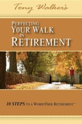 Perfecting Your Walk in Retirement: 10 Steps to a Worry free Retirement