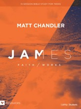 James: Faith/Works Teen Bible Study Book: Faith/Works