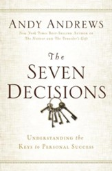 The Seven Decisions: Understanding the Keys to Personal Success
