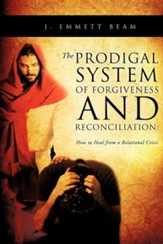 The Prodigal System of Forgiveness and Reconciliation