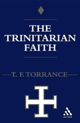 The Trinitarian Faith: The Evangelical Theology of of the Ancient Catholic Church