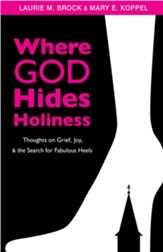 Where God Hides Holiness: Thoughts on Grief, Joy and the Search for Fabulous Heels