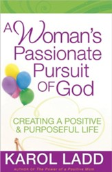 A Woman's Passionate Pursuit of God: Creating a Positive & Purposeful Life - Slightly Imperfect