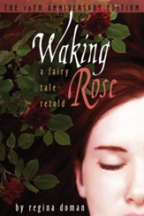 Waking Rose: A Fairy Tale Retold