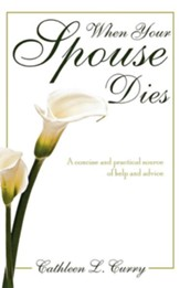 When Your Spouse Dies A Concise & Practical Source of Help & Advice