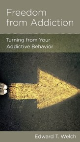 Freedom from Addiction: Turning from Your Addictive Behavior