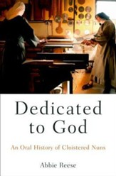 Dedicated to God: An Oral History of Cloistered Nuns