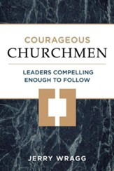 Courageous Churchmen: Leaders Compelling Enough to Follow