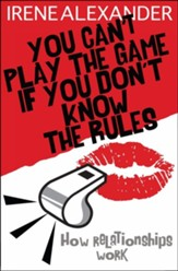 You Can't Play the Game If You Don't Know the Rules: How Relationships Work