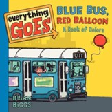 Everything Goes: Blue Bus, Red Balloon--A Book of Colors