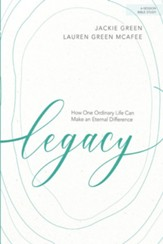 Legacy: How One Ordinary Life Can Make an Eternal Difference, Bible Study Book