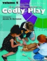 Godly Play Volume 5: 20 Practical Helps and Information for the Godly Play Trainers