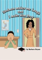 Stedmon Makes Me Laugh and I Make Him Pray