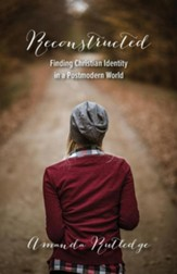Reconstructed: Finding Christian Identity in a Postmodern World