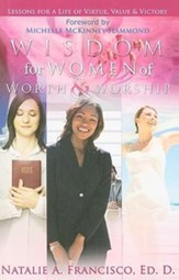 Wisdom for Women of Worth & Worship: Lessons for a Life of Virtue, Value & Victory