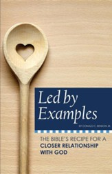 Led by Examples: The Bible's Recipe for a Closer Relationship with God
