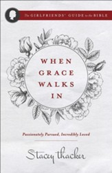 When Grace Walks In: Passionately Pursued, Incredibly Loved