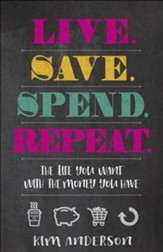 Live, Save, Spend, Repeat: The Life You Want with the Money You Have