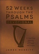 52 Weeks Through the Psalms Devotional: A One-Year Journey of Prayer and Praise