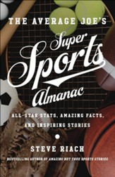 The Average Joe's Guide to Sports: All-Star Stats, Amazing Facts, and Inspiring Stories