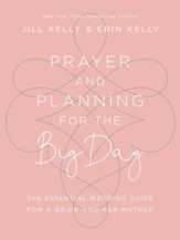 Prayer and Planning for the Big Day; The Essential Wedding Guide for a Bride and Her Mother