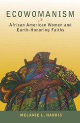 Ecowomanism: Earth-Honoring Faiths and African American Women