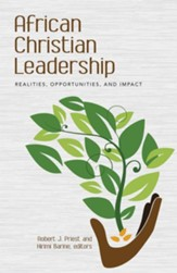 African Christian Leadership: Realities, Opportunities, and Impact