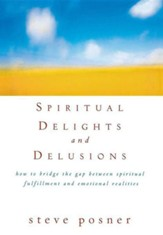 Spiritual Delights and Delusions: How to Bridge the Gap Between Spiritual Fulfillment and Emotional Realities