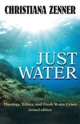 Just Water: Theology, Ethics, and Fresh Water Crises