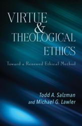 Virtue and Theological Ethics: Toward a Renewed Ethical Method