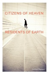Citizens of Heaven-Residents of Earth