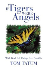If Tigers Were Angels: With God, All Things Are Possible