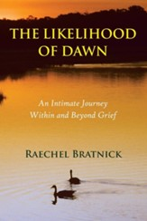 The Likelihood of Dawn: An Intimate Journey Within and Beyond Grief