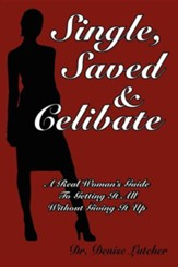 Single, Saved & Celibate: A Real Woman's Guide to Getting It All Without Giving It Up