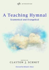A Teaching Hymnal: Ecumenical and Evangelical